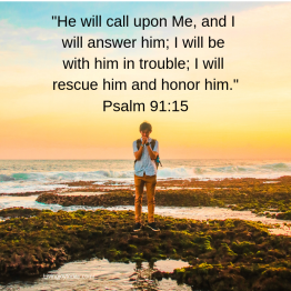 _he will call upon me, and i will answer him; i will be with him in trouble; i will rescue him and honor him._ psalm 91_15